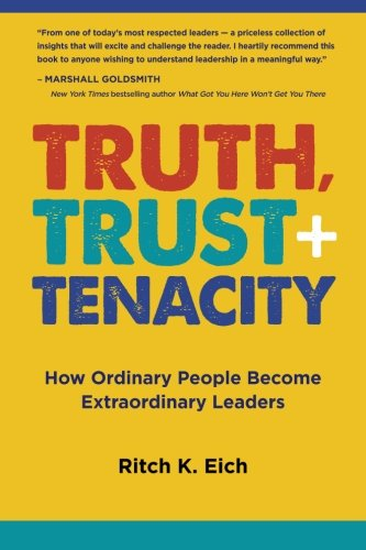 Truth, Trust + Tenacity: How Ordinary People Become Extraordinary Leaders