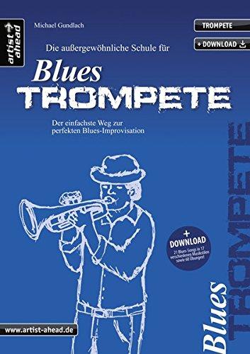 Die Schule für Blues-Trompete: Der einfachste Weg zur perfekten Blues-Improvisation (inkl. Download). Lehrbuch. Musiknoten.