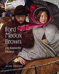 Ford Madox Brown: Pre-Raphaelite Pioneer by Julian Treuherz (2011-09-30)