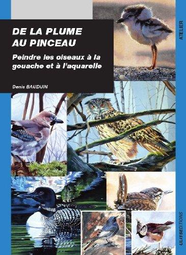 De la plume au pinceau : Peindre les oiseaux  la gouache et  l'aquarelle