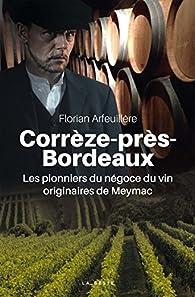 Corrèze-près-Bordeaux : Les pionniers du négoce du vin originaires de Meymac par Florian Arfeuillère