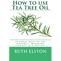 How to use Tea Tree Oil: 90 Great Ways to Use Natures