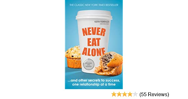 Never eat alone and other secrets to success one relationship at a never eat alone and other secrets to success one relationship at a time portfolio non fiction ebook keith ferrazzi tahl raz amazon kindle fandeluxe Choice Image