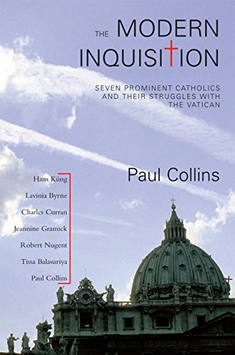 The Modern Inquisition Seven Prominent Catholics And Thier Struggle With The Vatican