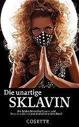 Die unartige Sklavin: Die beiden Bestseller UNARTIG und SKLAVIN IN GEFAHR jetzt endlich in einem Band!