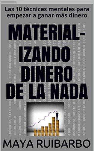 Descargar Libro Las 10 técnicas mentales para empezar a ganar más dinero (CAMINO A LA RIQUEZA) de Maya Ruibarbo