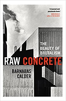 Raw Concrete: The Beauty of Brutalism by [Calder, Barnabas]