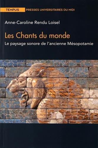 Les chants du monde : Le paysage sonore de l'ancienne Mésopotamie par Anne-Caroline Rendu Loisel