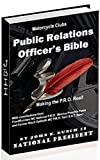 The Motorcycle Club Public Relations Officer's Bible: Making the PRO Real (Motorcycle Club Bible Book 3)