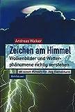 Zeichen am Himmel: Wolkenbilder und Wetterphänomene richtig verstehen - Andreas Walker