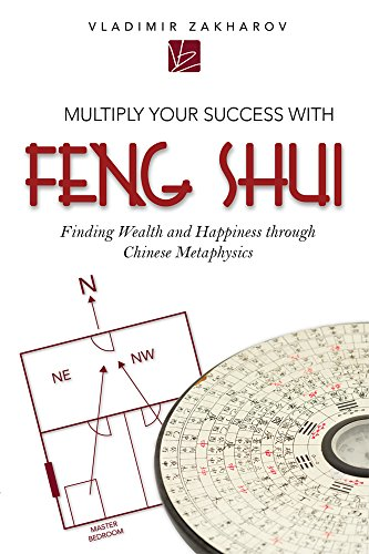 Multiply Your Success With Feng Shui: Finding Wealth and Happiness
