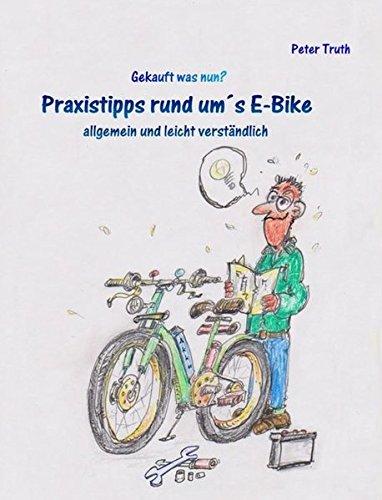 Praxistipps rund um's E-Bike allgemein und leicht verständlich: E-Bike gekauft - was nun? por Peter Truth