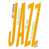 Jazz: Eine Geschichte von 1900 bis übermorgen