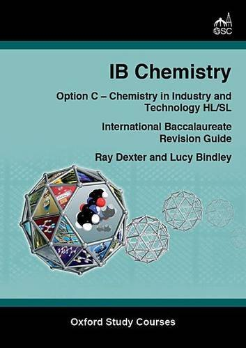 IB Chemistry Option C - Chemistry in Industry and Technology Standard and Higher Level (OSC IB Revision Guides for the International Baccalaureate Diploma) by Ray Dexter (2008-07-03)
