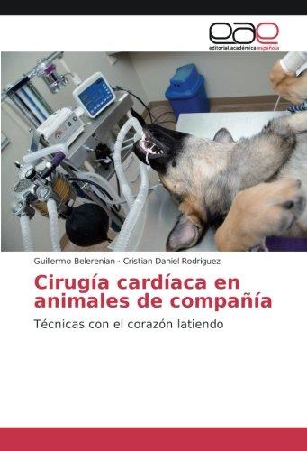 Descargar Libro Cirugía cardíaca en animales de compañía: Técnicas con el corazón latiendo de Guillermo Belerenian