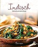 Indisch: Traditionelle und moderne Rezepte (Leicht gemacht)