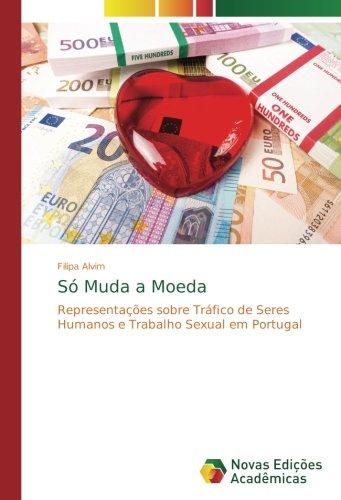 Só Muda a Moeda: Representações sobre Tráfico de Seres Humanos e Trabalho Sexual em Portugal
