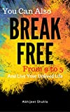 Break Free: And Live Your UnLived Life