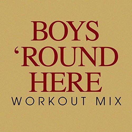 Boys 'Round Here (Workout Remix Radio Edit)