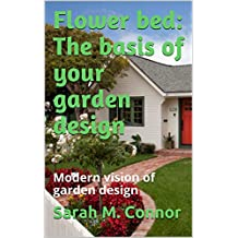 Flower bed:  The basis of your garden design: Modern vision of garden design (English Edition)