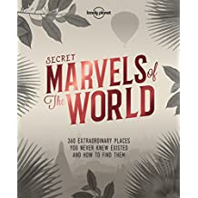 Secret Marvels of the World: 360 extraordinary places you never knew existed and how to find them (Lonely Planet Travel Guide)