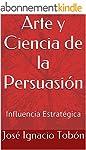 Arte y Ciencia de la Persuasi�n: Infl...