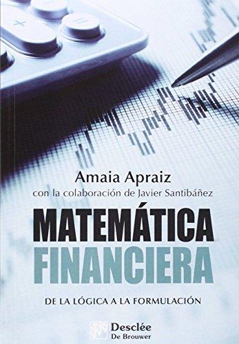 Matemática financiera : de la lógica a la formulación por Amaia Apráiz