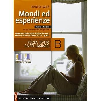 Mondi Ed Esperienze. Vol. B: Poesia, Teatro E Altri Linguaggi. Per Le Scuole Superiori. Con Espansione Online