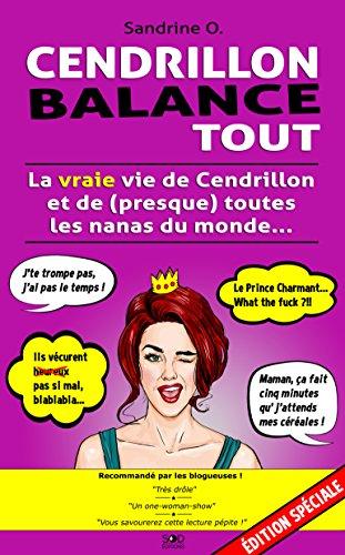 Cendrillon balance tout : La vraie vie de Cendrillon et de (presque) toutes les nanas du monde - Edition Spéciale par Sandrine O.