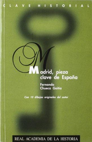 Madrid, pieza clave de España. (Clave Historial.) por Fernando Chueca