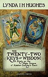The Twenty-Two Keys of Wisdom: A Study on the Major Arcana of Aleister Crowley's Tarot