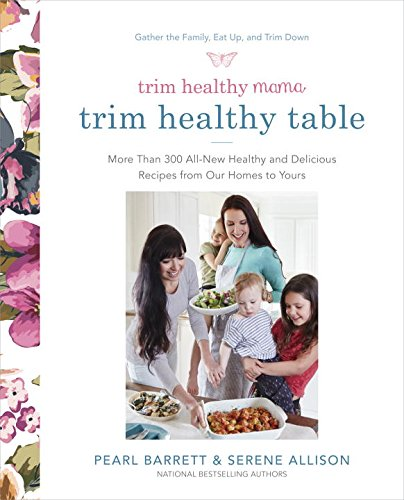 trim-healthy-mamas-trim-healthy-table-more-than-300-all-new-healthy-and-delicious-recipes-from-our-h