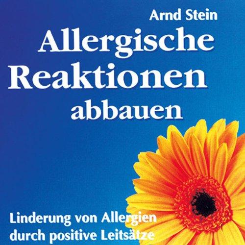 Allergische Reaktionen abbauen (Linderung von Allergien durch positive Leitsätze)