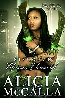 Rise of an African Elemental: A Dark Fantasy Novel (African Elementals Book 4) by [McCalla, Alicia]