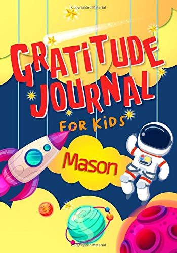 Gratitude Journal for Kids Mason: Gratitude Journal Notebook Diary Record for Children With Daily Prompts to Practice Gratitude and Mindfulness ~ Children Happiness Notebook