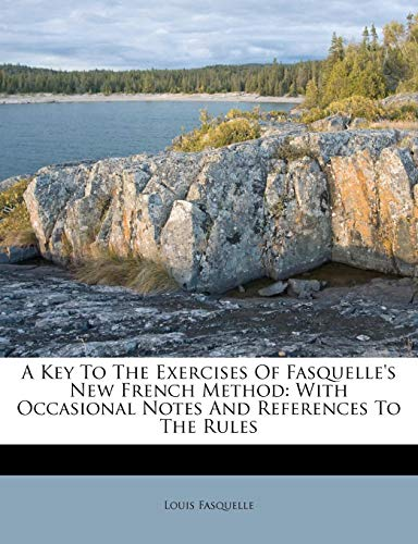 A Key to the Exercises of Fasquelle's New French Method: With Occasional Notes and References to the Rules PDF Books
