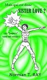 Telecharger Livres Mais Qui Est Donc Sister Love (PDF,EPUB,MOBI) gratuits en Francaise