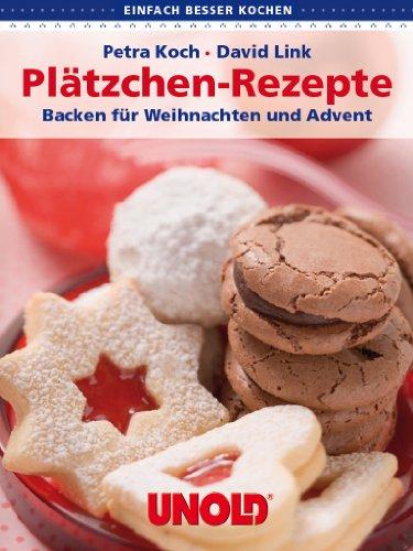 Plätzchenrezepte. Backen für Weihnachten und Advent (einfach besser kochen)