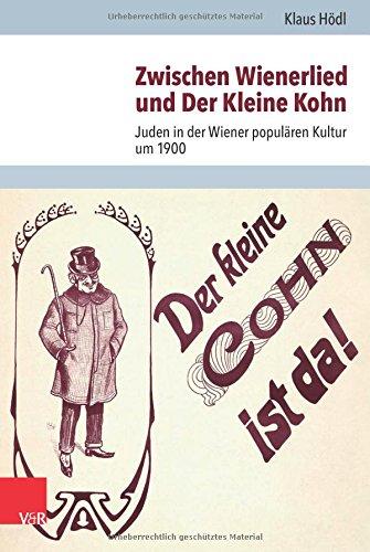 Zwischen Wienerlied und Der Kleine Kohn: Juden in der Wiener populären Kultur um 1900 (Jüdische Religion, Geschichte und Kultur (JRGK), Band 27)