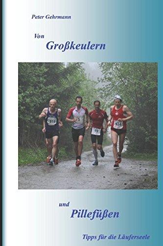 Von Großkeulern und Pillefüßen: Tipps für die Läuferseele por Peter Gehrmann
