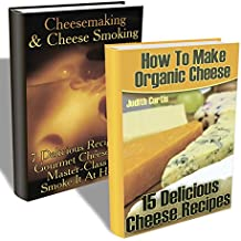 How To Make And Smoke Cheese: Recipes Of How To Make Cheese, Cook With Cheese And Smoke Cheese (English Edition)