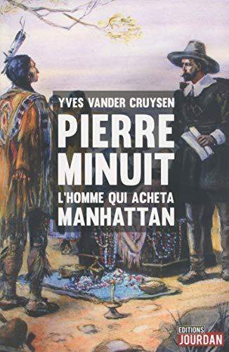 Pierre Minuit - L'homme qui acheta Manhattan