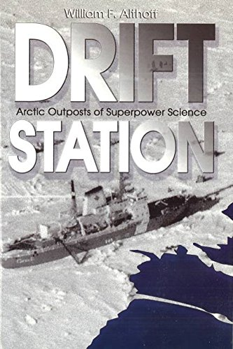Drift Station: Arctic Outposts of Superpower Science Drift-station