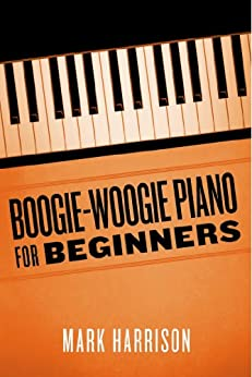Boogie-Woogie Piano for Beginners by [Harrison, Mark]