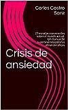 Crisis de ansiedad: 27 miradas irreverentes sobre el mundo actual. Un manual de supervivencia para las almas perplejas