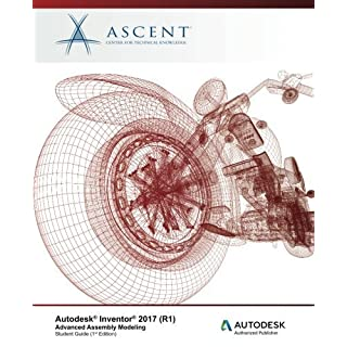Autodesk Inventor 2017 (R1) Advanced Assembly Modeling: Autodesk Authorized Publisher by Ascent - Center for Technical Knowledge (2016-07-21)