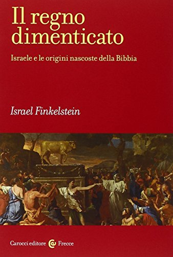 Il regno dimenticato. Israele e le origini nascoste della Bibbia