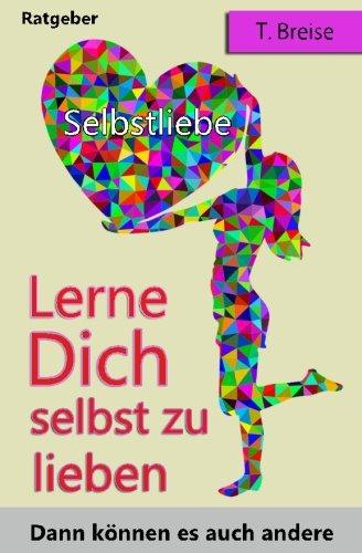 Buchseite und Rezensionen zu 'Selbstliebe: Lerne Dich selbst zu lieben, dann koennen es auch andere (Selbstannahme, Selbstbeziehung, Selbstwert)' von T. Breise