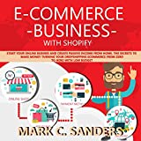 Ecommerce Business with Shopify: Start Your Online Business and Create Passive Income from Home. The Secrets to Make Money Turning Your Dropshipping Ecommerce from Zero to Hero with Low Budget