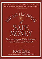 The Little Book of Safe Money: How to Conquer Killer Markets, Con Artists, and Yourself by Jason Zweig (2009-11-09)